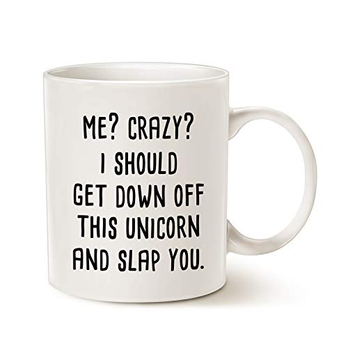 MAUAG Funny Quote Unicorn Coffee Mug, Me Crazy I Should Get Down off This Unicorn and Slap You Best Gifts Cup, White 11 Oz