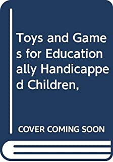 Toys and Games for Educationally Handicapped Children,