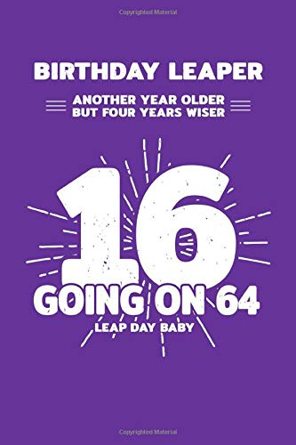 Birthday Leaper: Another Year Older But Four Years Wiser - 16 Going On 64 - Leap Day Baby: Blank Lined Journal / Notebook