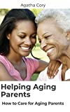 Helping Aging Parents: How to Care for Aging Parents (English Edition)