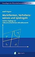 Wagner, A: Marktformen, Verhaltensweisen und Spielregeln