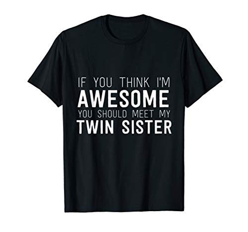 If You Think I'm Awesome Meet My Twin Sister Funny T-Shirt