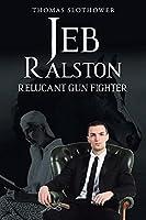 Jeb Ralston: Relucant Gun Fighter
