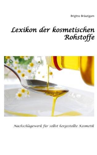 Lexikon der kosmetischen Rohstoffe: Nachschlagewerk für selbst hergestellte Kosmetik