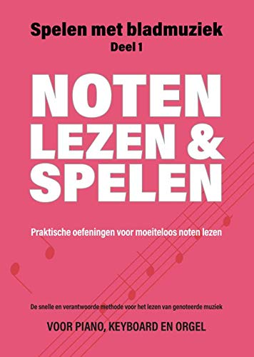 Noten leren lezen en spelen: Praktische oefeningen voor moeiteloos noten lezen (Spelen met Bladmuziek, Band 1)
