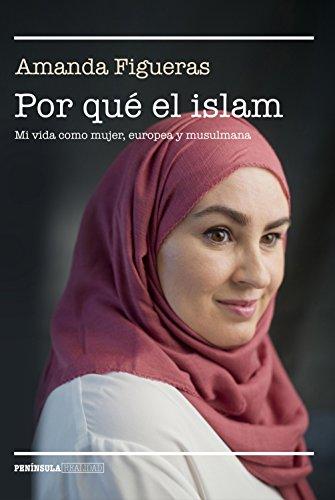 Por qué el islam: Mi vida como mujer, europea y musulmana (