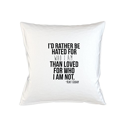 I'd Rather Be Hated For Who I Am Than Loved For Who I Am Not Kurt Cobain Quote Schlafsofa Home Décor Kissen Kissenbezug Fall Weiß