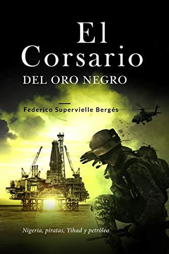 El corsario del oro negro: Nigeria, piratas, Yihad y petróleo: 2 (El Albatros)