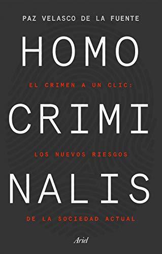 Homo criminalis: El crimen a un clic: los nuevos riesgos de la sociedad actual (Ariel)