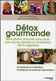 Détox gourmande - Sans gluten, sans lait, sans oeufs, sans sucres ajoutés, ni cholestérol, 100 % végétales