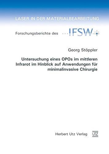 Untersuchung eines OPOs im mittleren Infrarot im Hinblick auf Anwendungen für minimalinvasive Chirurgie (Laser in der Materialbearbeitung)