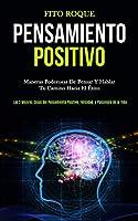 Pensamiento Positivo: Maneras poderosas de pensar y hablar tu camino hacia el éxito (Las 5 mejores cosas del pensamiento positivo, felicidad, y psicología de la vida)