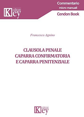 CLAUSOLA PENALE, CAPARRA CONFIRMATORIA E CAPARRA PENITENZIALE (Italian Edition)