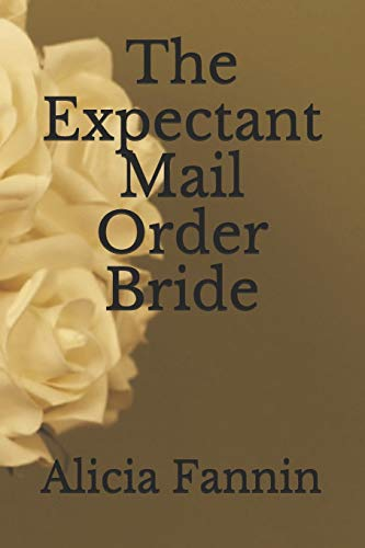 Compare Textbook Prices for The Expectant Mail Order Bride Springwater Sweethearts  ISBN 9798688865981 by Fannin, Alicia