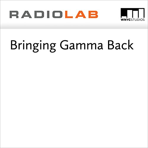 Bringing Gamma Back  audiobook cover art