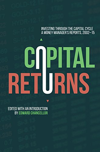 Download Capital Returns: Investing Through the Capital Cycle: A Money Manager's Reports 2002-15 (English Edition) B01FYBLG9I