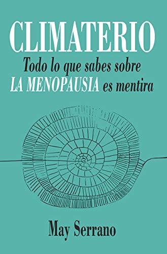 Climaterio: Todo lo que sabes sobre la menopausia es mentira (Salud y bienestar)