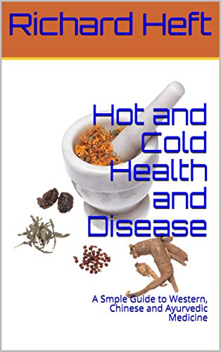 Hot and Cold Health and Disease: A Smple Guide to Western, Chinese and Ayurvedic Medicine (English Edition)