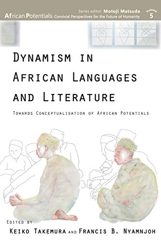 Compare Textbook Prices for Dynamism in African Languages and Literature: Towards Conceptualisation of African Potentials  ISBN 9789956551699 by Takemura, Keiko,Nyamnjoh, Francis B