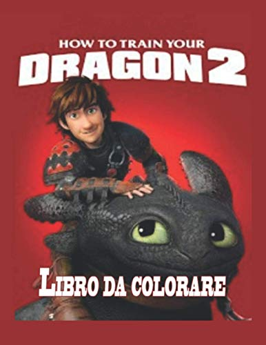 How to train your dragon libro da colorare: Sei pronto a iniziare una divertente e magica avventura con Hiccup e Sdentato?