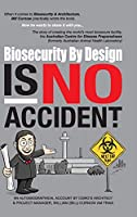 Biosecurity by Design Is No Accident