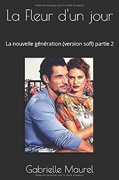 Paperback La Fleur d'un Jour : La Nouvelle G?n?ration (version Sofl) Partie 2 [French] Book