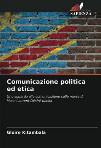 Comunicazione politica ed etica: Uno sguardo alla comunicazione sulla morte di Mzee Laurent Désiré Kabila