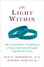 The Light Within: The Extraordinary Friendship of a Doctor and Patient Brought Together by Cancer