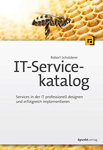 IT-Servicekatalog: Services in der IT professionell designen und erfolgreich implementieren