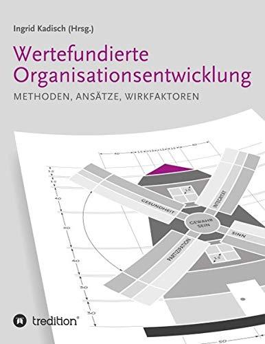 Wertefundierte Organisationsentwicklung: Methoden, Ansätze, Wirkfaktoren
