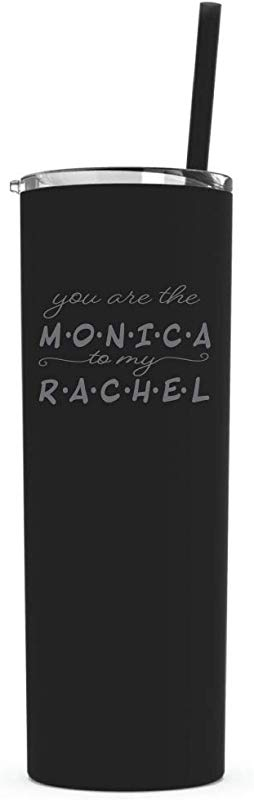 You Are The Monica To My Rachel 20oz Skinny Tumbler W Lid And Straw Laser Etched Stainless Steel BPA Free ROSE GOLD