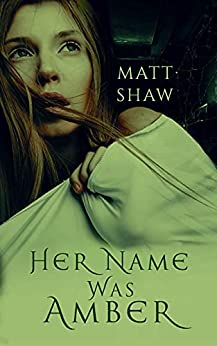 Her Name was Amber: An Extreme Horror Novel by [Matt Shaw]