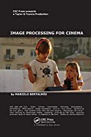Image Processing for Cinema (Chapman & Hall/CRC Mathematical and Computational Imaging Sciences Series)