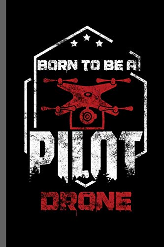 Born to be a Pilot Drone: Drones Lovers Kids Ground Base Controller UAV Aircraft Quadcopter Aerial Vehicle Pilot Control Gadget Camera Video notebooks gift (6