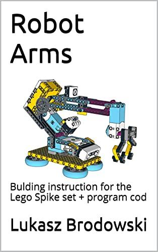 Robot Arms: Bulding instruction for the Lego Spike set + program cod (English...