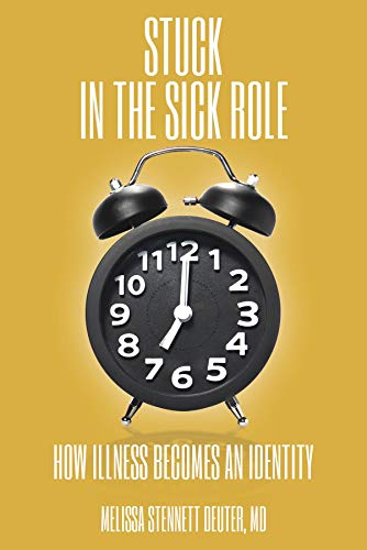 STUCK In the Sick Role: How Illness Becomes an Identity (English Edition)