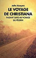 Le voyage de Christiana: Faisant suite au voyage du Pèlerin