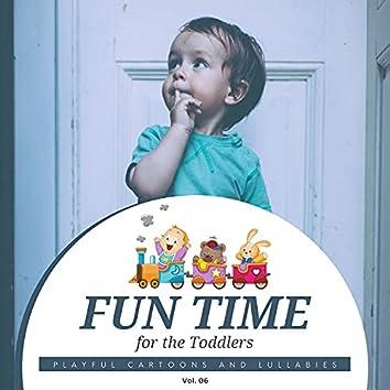 Fun Time For The Toddlers - Playful Cartoons And Lullabies, Vol. 06