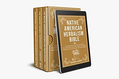 Native American Herbalism Bible: 3 in 1 - Discover The Secrets of Native American Herbalism Encyclopedia. The Ancient Herbal Dispensatory, Powerful Remedies and Recipes to Improve Your Wellness