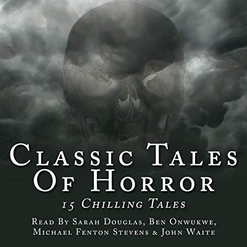 Classic Tales of Horror                   By:                                                                                                                                 Ambrose Bierce,                                                                                        Bram Stoker,                                                                                        Charles Dickens,                   and others                          Narrated by:                                                                                                                                 Michael Fenton Stevens,                                                                                        Sarah Douglas,                                                                                        Ben Onwukwe,                   and others                 Length: 9 hrs and 21 mins     16 ratings     Overall 4.0