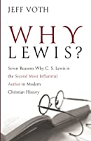 Why Lewis?: Seven Reasons Why C. S. Lewis is the Second Most Influential Author in Modern Christian History