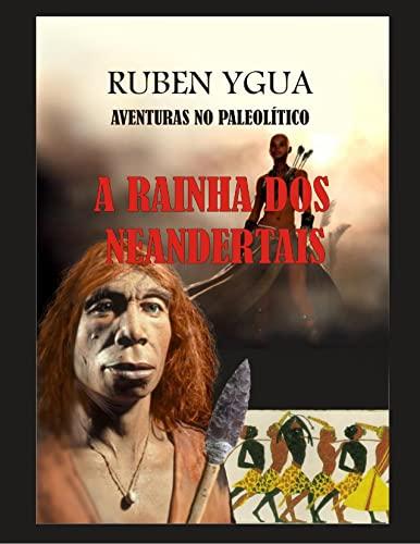 A RAINHA DOS NEANDERTAIS: AVENTURAS NO PALEOLÍTICO