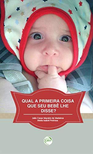Qual a Primeira Coisa Que Seu Bebê Lhe Disse?