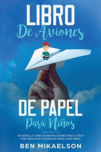 Libro de Aviones de Papel para Niños: Un Sencillo Libro de Instrucciones Paso a Paso para Realizar Aviones de Papel para Niños