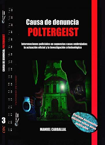 Causa de denuncia: poltergeist: Intervenciones policiales en supuestas casas embrujadas: 3 (Cuaderno de Campo)