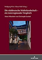 Die sueddeutsche Staedtelandschaft - ein interregionaler Vergleich; Unter Mitarbeit von Christoph Gunkel
