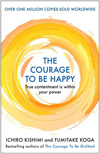 The Courage To Be Happy: True Contentment Is Within Your Power (Courage To series)