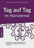 Tag auf Tag im Hamsterrad: Wie das Geld- und Wirtschaftssystem funktioniert und uns zu Hamstern macht: Geldsystem verstehen 2.0