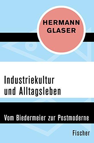 Industriekultur und Alltagsleben: Vom Biedermeier zur Postmoderne