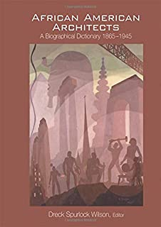 African American Architects: A Biographical Dictionary, 1865-1945